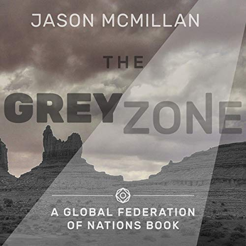 The Grey Zone     The Global Federation of Nations Series              By:                                                                                                                                 Jason McMillan                               Narrated by:                                                                                                                                 Cheryl May                      Length: 12 hrs and 59 mins     Not rated yet     Overall 0.0