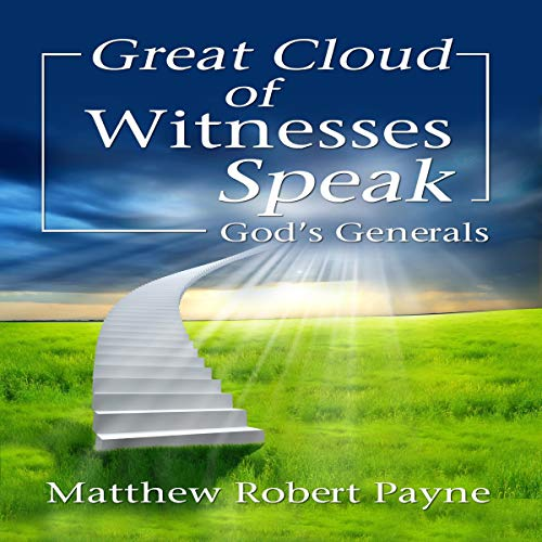 Great Cloud of Witnesses Speak     God's Generals              By:                                                                                                                                 Matthew Robert Payne                               Narrated by:                                                                                                                                 Charles Olsen                      Length: 3 hrs and 39 mins     Not rated yet     Overall 0.0