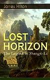 LOST HORIZON - The Legend of Shangri-La: Adventure Classic (English Edition)