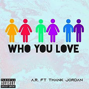Who You Love (feat. Thank Jordan)