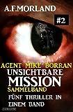 Unsichtbare Mission Sammelband #2 - Fünf Thriller in einem Band (Agent Mike Borran)