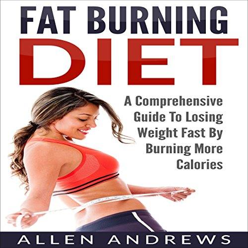Fat Burning Diet: A Comprehensive Guide to Losing Weight Fast by Burning More Calories audiobook cover art