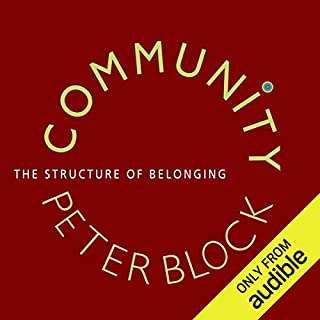 Community     The Structure of Belonging              By:                                                                                                                                 Peter Block                               Narrated by:                                                                                                                                 Nick Sullivan                      Length: 7 hrs and 28 mins     108 ratings     Overall 4.3