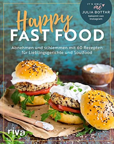 Happy Fast Food: Abnehmen und schlemmen mit 60 Rezepten für Lieblingsgerichte und Soulfood. Gewicht verlieren und halten mit Pommes, Chips, Lasagne, Burger, Poke Bowl, Brownies und Apple Crumble