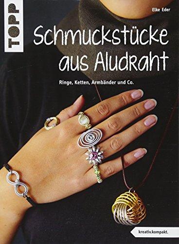 Schmuckstücke aus Aludraht (kreativ.kompakt): Ringe, Ketten, Armbänder und Co.