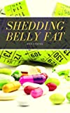 Shedding Belly Fat: The Most Effective Diet Supplement To Actually Shedding Belly Fat (English Edition)