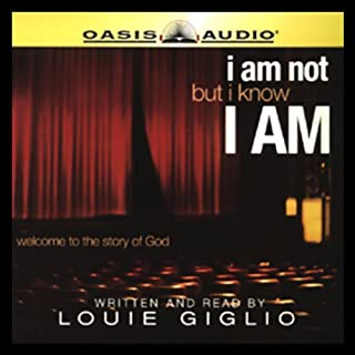 I Am Not, But I Know I Am     Welcome to the Story of God              Written by:                                                                                                                                 Louie Giglio                               Narrated by:                                                                                                                                 Louie Giglio                      Length: 3 hrs and 14 mins     Not rated yet     Overall 0.0