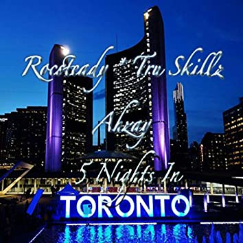 5 Nights in Toronto (feat. Tru Skillz & Ahzay)