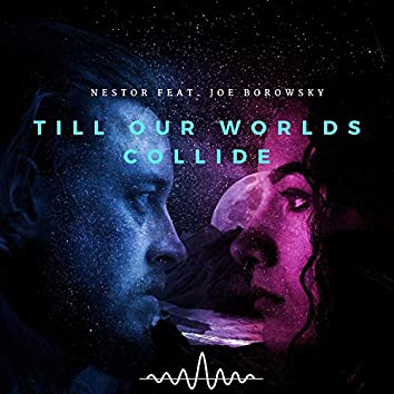 Till Our Worlds Collide (feat. Joe Borowsky)