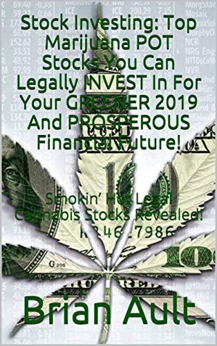 51BcsAF8EjL - Stock Investing: Top Marijuana POT Stocks You Can Legally INVEST In For Your GREENER 2019 And PROSPEROUS Financial Future!: Smokin' Hot Legal Cannabis Stocks Revealed!