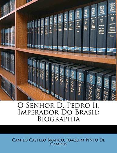O Senhor D. Pedro II, Imperador Do Brasil: Biographia