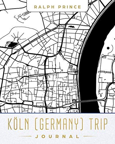 Koln (Germany) Trip Journal: Lined Koln (Germany) Vacation/Travel Guide Accessory Journal/Diary/Notebook with Koln (Germany) Map Cover Art