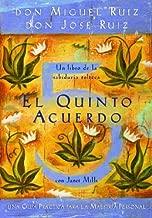 El quinto acuerdo: Una guía práctica para la maestría personal (Un libro de sabiduría tolteca) (Spanish Edition)