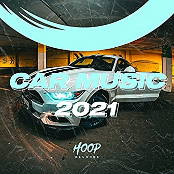 Car Music 2021: The Best Music for Your Daily Drive by Hoop Records