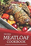 The Ideal Meatloaf Cookbook: Companion for the Best Meatloaf Experience