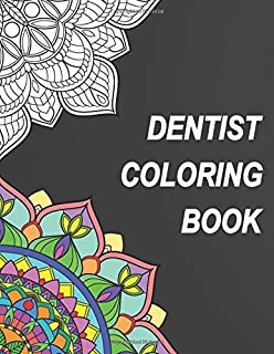 Dentist Coloring Book: Relatable Humorous Adult Coloring Book With Dentist Problems Perfect Gift For Dentists, Dental Hygienists, Dental Students