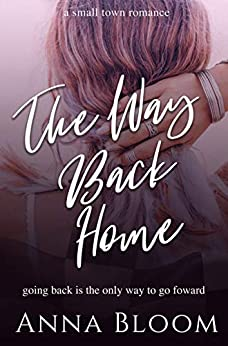 The Way Back Home: A Small Town Second Chance Romance by [Anna Bloom]