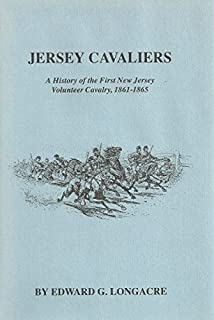 Jersey Cavaliers: A History of the First New Jersey Volunteer Cavalry