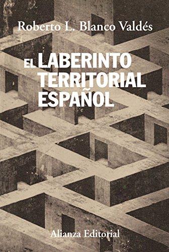 El laberinto territorial español: Del Cantón de Cartagena al secesionismo catalán (Alianza Ensayo)