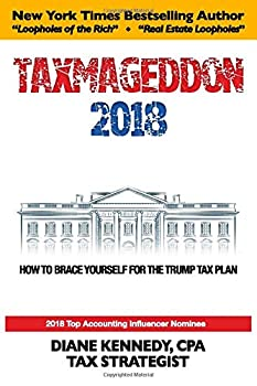Taxmageddon 2018: How to Brace for the Trump Tax Plan 1949493008 Book Cover