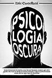 PSICOLOGIA OSCURA: Come distorcere la realtà a tuo favore facendo credere agli altri quello che vuoi tu anche se non la pensano come te polverizzando senza sforzo ogni tipo di obiezione