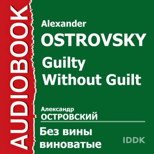 Guilty Without Guilt [Russian Edition]                   By:                                                                                                                                 Alexander Ostrovsky                               Narrated by:                                                                                                                                 Natalya Rashevskaya,                                                                                        Yury Yuryev,                                                                                        Yakov Malyutin,                   and others                 Length: 2 hrs and 7 mins     Not rated yet     Overall 0.0