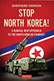 Iverson, S: Stop North Korea!: A Radical New Approach to the North Korea Standoff - Shepherd Iverson