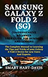 SAMSUNG GALAXY Z FOLD 2 (5G) COMPREHENSIVE BEGINNER USER GUIDE FOR DUMMIES AND SENIORS: The Complete Manual to Learning the Tips and Tricks of your Galaxy Z Fold 2 Device for New Users And Experts.