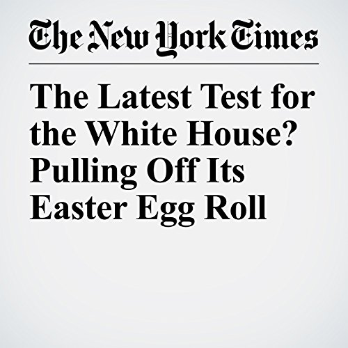 The Latest Test for the White House? Pulling Off Its Easter Egg Roll copertina
