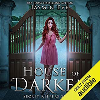 House of Darken     Secret Keepers Series, Book 1              Written by:                                                                                                                                 Jaymin Eve                               Narrated by:                                                                                                                                 Vanessa Moyen                      Length: 10 hrs and 10 mins     5 ratings     Overall 5.0