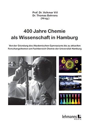 400 Jahre Chemie als Wissenschaft in Hamburg: Von der Gründung des Akademischen Gymnasiums bis zu aktuellen Forschungsthemen am Fachbereich Chemie der Universität in Hamburg