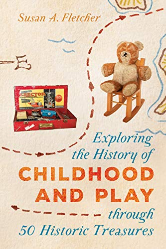 Exploring the History of Childhood and Play through 50 Historic Treasures (AASLH Exploring America's Historic Treasures)