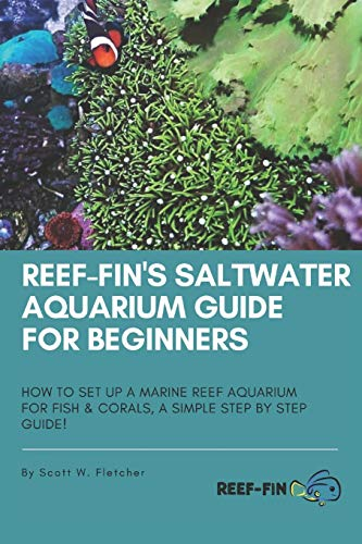 Reef-fin's Saltwater Aquarium Guide for Beginners: How to Set Up a Marine...