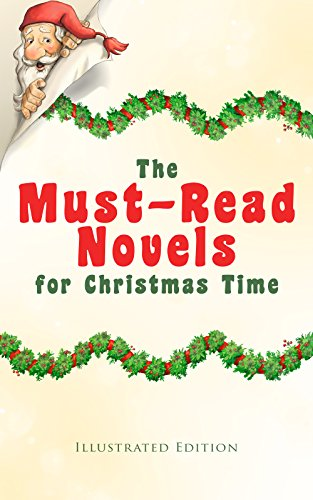 The Must-Read Novels for Christmas Time (Illustrated Edition): The Wonderful Life, Little Women, Life and Adventures of Santa Claus, The Christmas Angel, ... Fauntleroy, Peter Pan… (English Edition)