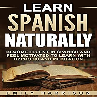 Learn Spanish Naturally     Become Fluent in Spanish and Feel Motivated to Learn with Hypnosis and Meditation              By:                                                                                                                                 Emily Harrison                               Narrated by:                                                                                                                                 SereneDream Studios                      Length: 2 hrs and 5 mins     1 rating     Overall 2.0