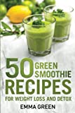 50 Top Green Smoothie Recipes: For Weight Loss and Detox (Emma Greens Weight loss books) (Volume 7)