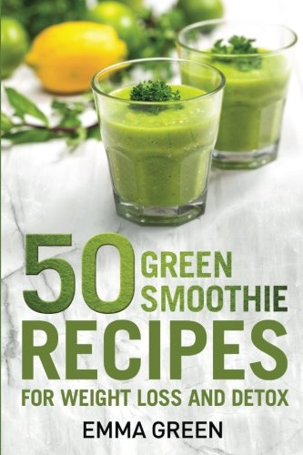 50 Top Green Smoothie Recipes: For Weight Loss and Detox (Emma Greens Weight loss books)