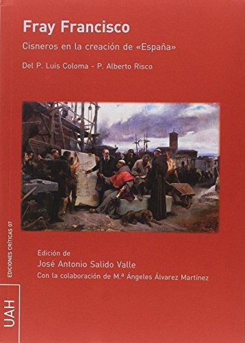 Fray Francisco. Cisneros en la creación de España (EDICIONES CRITICAS)