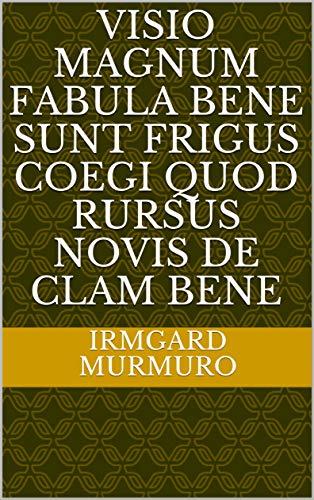 visio magnum Fabula Bene sunt frigus coegi quod rursus novis de clam Bene (Italian Edition)
