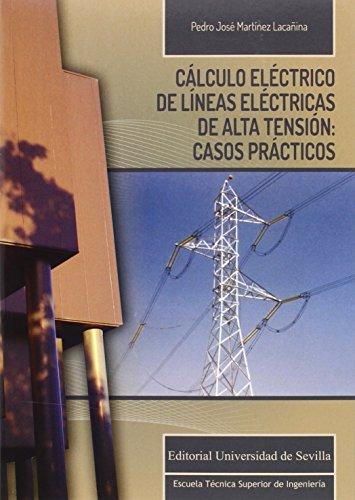 CÁLCULO ELÉCTRICO DE LÍNEAS ELÉCTRICAS DE ALTA TENSIÓN: CASOS PRÁCTICOS: 7 (Monografías de la Escuela Técnica Superior de Ingeniería)