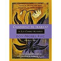 Cuaderno de Trabajo de Los Cuatro Acuerdos: Utiliza Los Cuatro Acuerdos Para Gobernar El Sueno de Tu Vida (UN Libro De LA Sabiduria Tolteca)