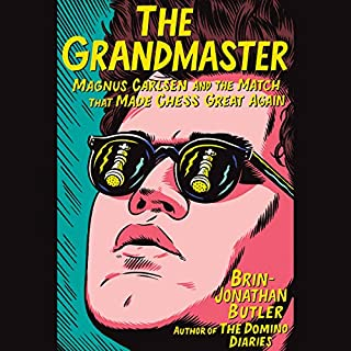The Grandmaster     Magnus Carlsen and the Match That Made Chess Great Again              By:                                                                                                                                 Brin-Jonathan Butler                               Narrated by:                                                                                                                                 Jacques Roy                      Length: 5 hrs and 59 mins     4 ratings     Overall 5.0