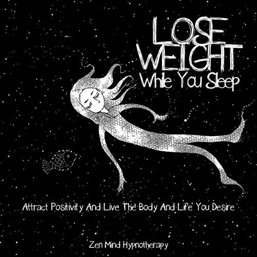 Lose Weight While You Sleep: Guided Hypnosis for Health: Sleep Relaxation, Diet, Motivation for Self-Empowerment, and Confidence by Meditation