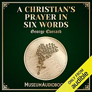 A Christian's Prayer in Six Words                   By:                                                                                                                                 George Everard                               Narrated by:                                                                                                                                 Maximus Finn                      Length: 30 mins     Not rated yet     Overall 0.0