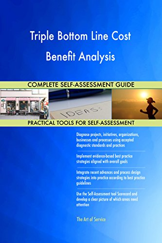 Triple Bottom Line Cost Benefit Analysis All-Inclusive Self-Assessment - More than 690 Success Criteria, Instant Visual Insights, Spreadsheet Dashboard, Auto-Prioritized for Quick Results