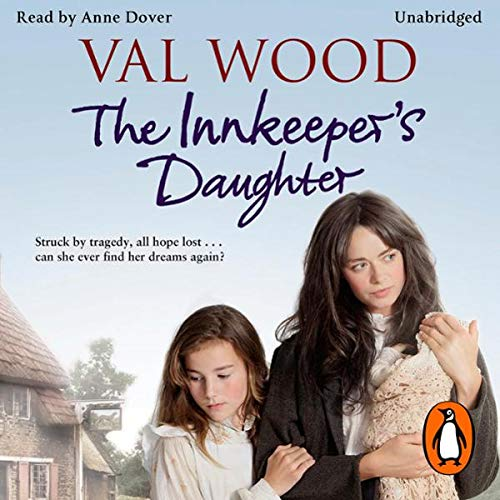 The Innkeeper's Daughter                   By:                                                                                                                                 Val Wood                               Narrated by:                                                                                                                                 Anne Dover                      Length: 12 hrs and 18 mins     53 ratings     Overall 4.7