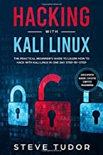 Hacking With Kali Linux: The Practical Beginner's Guide to Learn How To Hack With Kali Linux in One Day Step-by-Step (#2020 Updated Version | Effective Computer Programming)