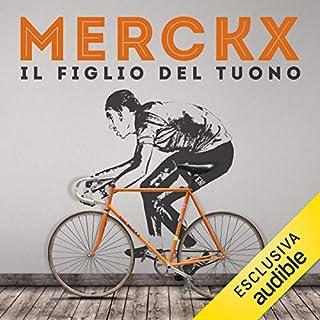 Merckx     Il figlio del tuono              Di:                                                                                                                                 Claudio Gregori                               Letto da:                                                                                                                                 Valerio Sacco                      Durata:  20 ore e 13 min     7 recensioni     Totali 4,4
