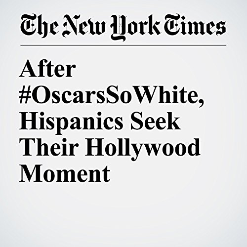 After #OscarsSoWhite, Hispanics Seek Their Hollywood Moment copertina