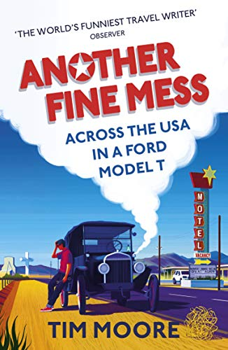 Another Fine Mess: Across the USA in a Ford Model T